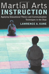 Martial Arts Instruction (Applying Educational Theory and Communication Techniques in the Dojo) by Lawrence A. Kane, 9781594390241