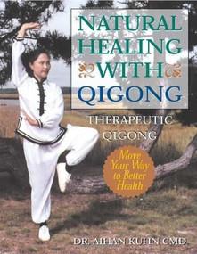 Natural Healing With Qigong (Therapeutic Qigong) by Aihan Kuhn, 9781594390012