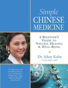 Simple Chinese Medicine (A Beginner's Guide to Natural Healing & Well-Being) by Aihan Kuhn, 9781594391248