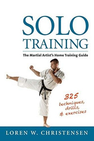 Solo Training (The Martial Artist's Home Training Guide) by Loren W. Christensen, 9781594394881