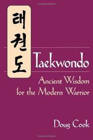 Taekwondo (Ancient Wisdom for the Modern Warrior) by Doug Cook, 9781886969933