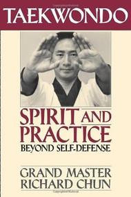 Taekwondo Spirit and Practice (Beyond Self-Defense) by Richard Chun, 9781886969223
