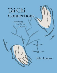 Tai Chi Connections (Advancing Your Tai Chi Experience) by John Loupos, 9781594390326