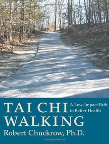 Tai Chi Walking (A Low-Impact Path to Better Health) by Robert Chuckrow, 9781886969230