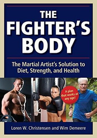 The Fighter's Body (The Martial Artist's Solution to Diet, Strength, and Health) by Wim Demeere, Loren W. Christensen, 9781594394980