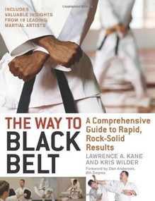The Way to Black Belt (A Comprehensive Guide to Rapid, Rock-Solid Results) by Lawrence A. Kane, Kris Wilder, 9781594390852
