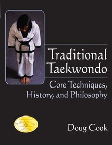 Traditional Taekwondo (Core Techniques, History, and Philosphy) by Doug Cook, 9781594390661