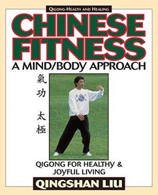 Chinese Fitness (A Mind/Body Approach-Qigong for Healthy and Joyful Living) by Qingshan Liu, 9781886969377