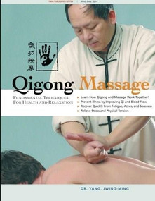 Qigong Massage (Fundamental Techniques for Health and Relaxation) by Jwing-Ming Yang, 9781594390487