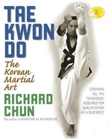 Tae Kwon Do (The Korean Martial Art) by Richard Chun, 9781594390869