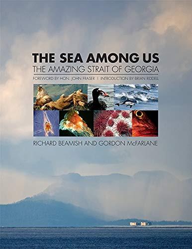 The Sea Among Us (The Amazing Strait of Georgia) by Richard Beamish, Gordon McFarlane, 9781550179514