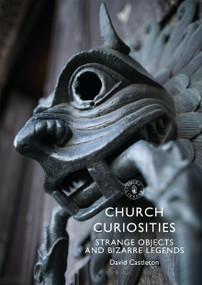 Church Curiosities (Strange Objects and Bizarre Legends) by David Castleton, 9781784424442