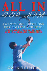 All In For Him (Twenty-One Devotions for College Athletes) by Gwen Thielges, 9781633570900