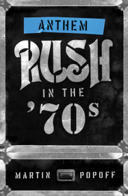 Anthem: Rush in the '70s by Martin Popoff, 9781770415683