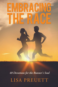 Embracing the Race (40 Devotions for the Runner's Soul) by Lisa Preuett, 9781633570726