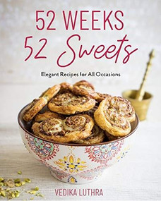52 Weeks, 52 Sweets (Elegant Recipes for All Occasions) by Vedika Luthra, 9781642506686