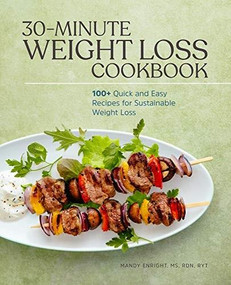 30-Minute Weight Loss Cookbook (100+ Quick and Easy Recipes for Sustainable Weight Loss) by Mandy Enright, 9781648766558