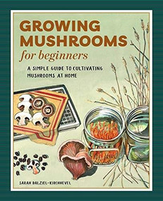 Growing Mushrooms for Beginners (A Simple Guide to Cultivating Mushrooms at Home) by Sarah Dalziel-Kirchhevel, 9781648768125