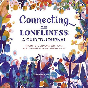 Connecting with Loneliness: A Guided Journal (Prompts to Discover Self-Love, Build Connection, and Embrace Joy) by Jessie Everts, 9781648768675