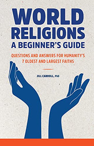 World Religions: A Beginner's Guide (Questions and Answers for Humanity's 7 Oldest and Largest Faiths) by Jill Carroll, 9781648769146
