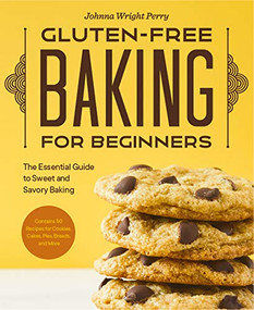 Gluten-Free Baking for Beginners (The Essential Guide to Sweet and Savory Baking) by Johnna Wright Perry, 9781648769184