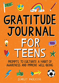 Gratitude Journal for Teens (Prompts to Cultivate a Habit of Awareness and Improve Well-being) by Scarlet Paolicchi, 9781648769412