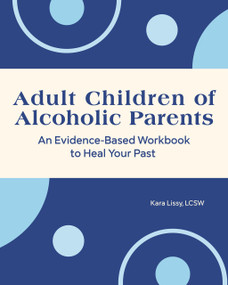 Adult Children of Alcoholic Parents (An Evidence-Based Workbook to Heal Your Past) by Kara Lissy, 9781648768132