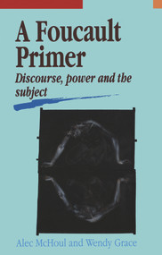A Foucault Primer (Discourse, Power, and the Subject) by Alec McHoul, Wendy Grace, 9780522845778