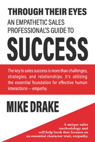 Through Their Eyes - An Empathetic Sales Professional's Guide to Success by Mike Drake, 9781098330224