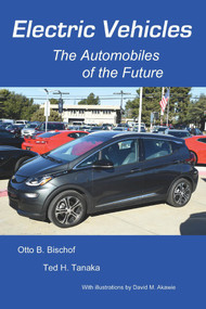 Electric Vehicles: The Automobiles of the Future by Otto Bischof, Ted Tanaka, David Akawie, 9781733475501