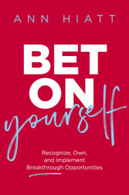 Bet on Yourself (Recognize, Own, and Implement Breakthrough Opportunities) by Ann Hiatt, 9781400220267