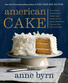 American Cake (From Colonial Gingerbread to Classic Layer, the Stories and Recipes Behind More Than 125 of Our Best-Loved Cakes) by Anne Byrn, 9780593135303