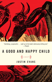A Good and Happy Child (A Novel) by Justin Evans, 9780307351289
