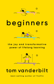 Beginners (The Joy and Transformative Power of Lifelong Learning) - 9780525432975 by Tom Vanderbilt, 9780525432975
