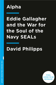 Alpha (Eddie Gallagher and the War for the Soul of the Navy SEALs) by David Philipps, 9780593414132