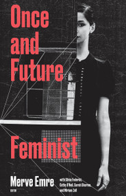 Once and Future Feminist by Merve Emre, 9781946511102