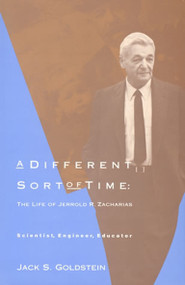A Different Sort of Time (The Life of Jerrold R. Zacharias - Scientist, Engineer, Educator) by Jack S. Goldstein, 9780262519090