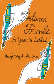 Between Friends (A Year in Letters) by Helen Levine, Oonagh Berry, 9781897187012
