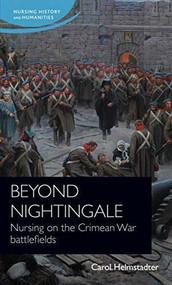 Beyond Nightingale (Nursing on the Crimean War battlefields) by Carol Helmstadter, Jane Schultz, Christine E. Hallet, 9781526160485