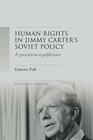 A precarious equilibrium (Human rights and détente in Jimmy Carter's Soviet policy) - 9781526160775 by Umberto Tulli, J. Simon Rofe, Giles Scott-Smith, 9781526160775