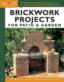 Brickwork Projects for Patio & Garden (Designs, Instructions and 16 Easy-to-Build Projects) by Alan Bridgewater, Gill Bridgewater, 9781580117937