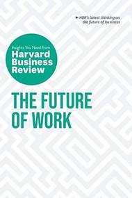 The Future of Work: The Insights You Need from Harvard Business Review by Harvard Business Review, Deborah Grayson Riegel, Brian Kropp, Ranjay Gulati, Joseph B. Fuller, 9781647822286