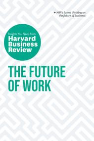 The Future of Work: The Insights You Need from Harvard Business Review - 9781647822309 by Harvard Business Review, Deborah Grayson Riegel, Brian Kropp, Ranjay Gulati, Joseph B. Fuller, 9781647822309