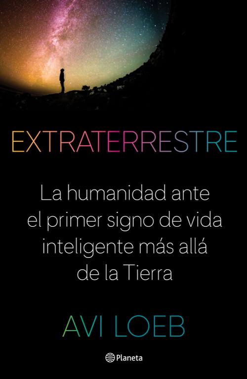 Extraterrestre (La humanidad ante el primer signo de vida inteligente más allá de la Tierra) by Avi Loeb, 9786070775277