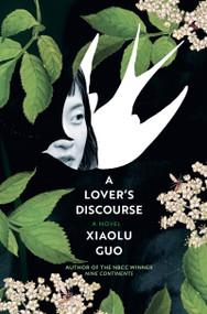 A Lover's Discourse - 9780802149534 by Xiaolu Guo, Xiaolu Guo, Xiaolu Guo, 9780802149534