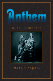 Anthem: Rush in the '70s - 9781770415201 by Martin Popoff, 9781770415201