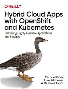 Hybrid Cloud Apps with OpenShift and Kubernetes (Delivering Highly Available Applications and Services) by Michael Elder, Jake Kitchener, Brad Topol, Dr., 9781492083818