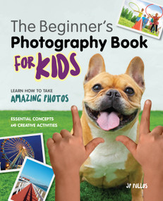 The Beginners Photography Book for Kids (Learn How to Take Amazing Photos) by JP Pullos, 9781647397692