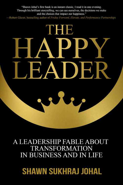 The Happy Leader (A Leadership Fable About Transformation in Business and in Life) by Shawn Sukhraj Johal, 9781637350515