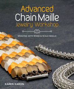 Advanced Chain Maille Jewelry Workshop (Weaving with Rings and Scale Maille) by Karen Karon, 9781620336595